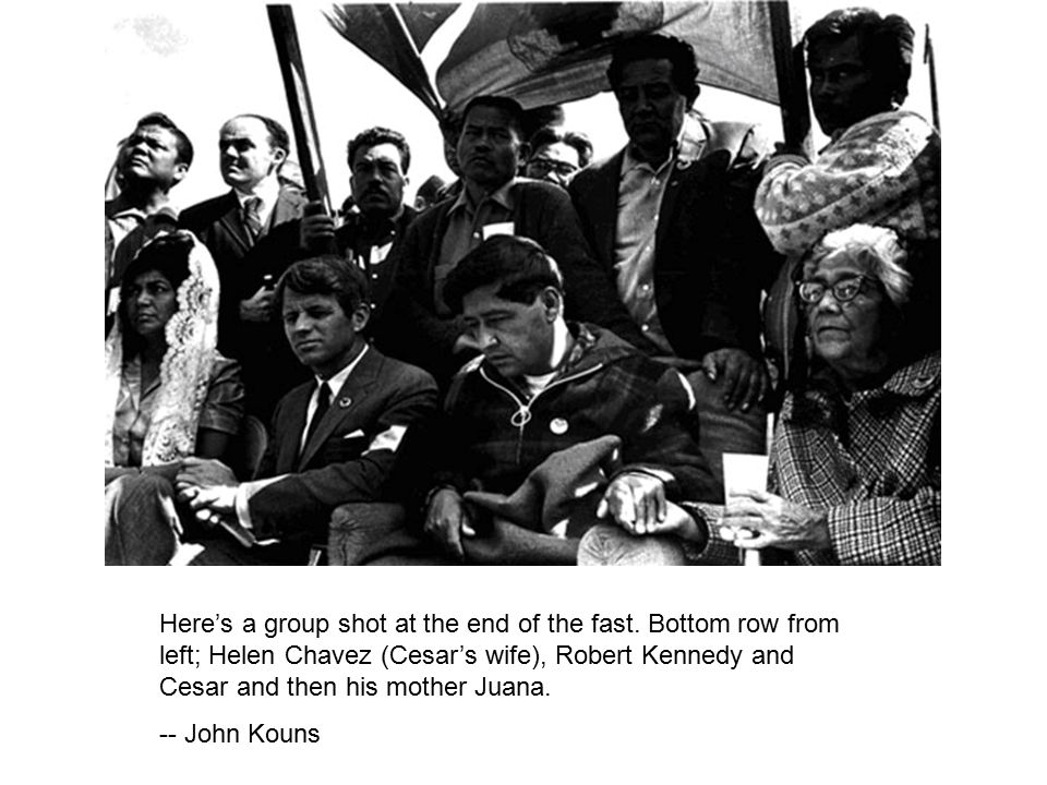 Here's a group shot at the end of the fast. Bottom row from left; Helen Chavez (Cesar's wife), Robert Kennedy and Cesar and then his mother Juana. --