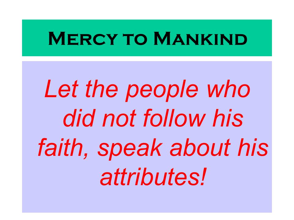 Mercy to Mankind Let the people who did not follow his faith, speak about his attributes!