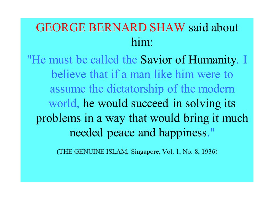 GEORGE BERNARD SHAW said about him: He must be called the Savior of Humanity.