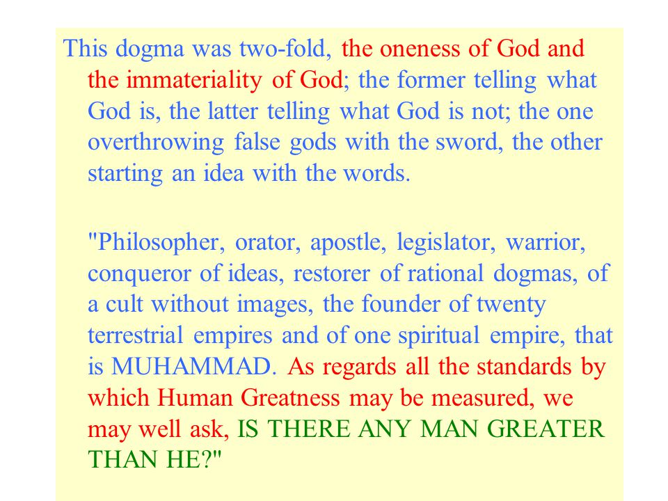 This dogma was two-fold, the oneness of God and the immateriality of God; the former telling what God is, the latter telling what God is not; the one overthrowing false gods with the sword, the other starting an idea with the words.