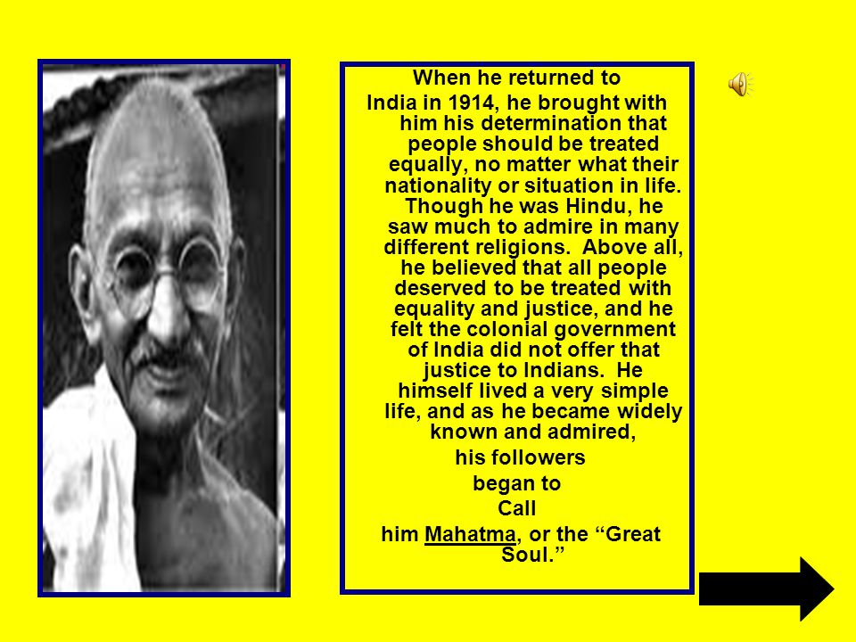 When he returned to India in 1914, he brought with him his determination that people should be treated equally, no matter what their nationality or si