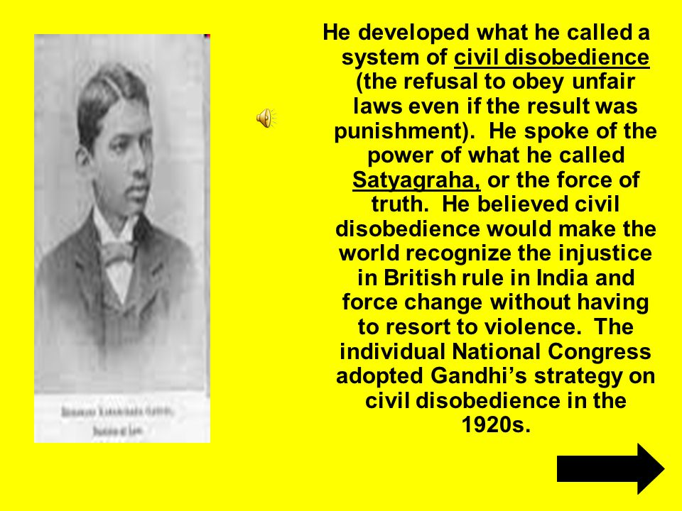 He developed what he called a system of civil disobedience (the refusal to obey unfair laws even if the result was punishment). He spoke of the power
