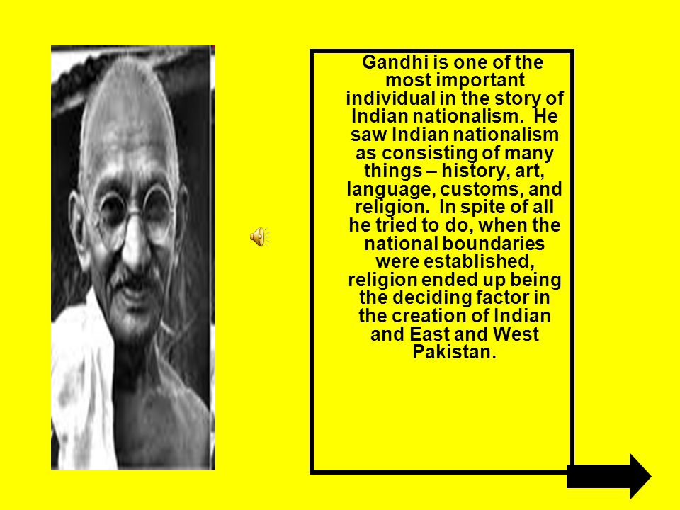 Gandhi is one of the most important individual in the story of Indian nationalism. He saw Indian nationalism as consisting of many things – history, a