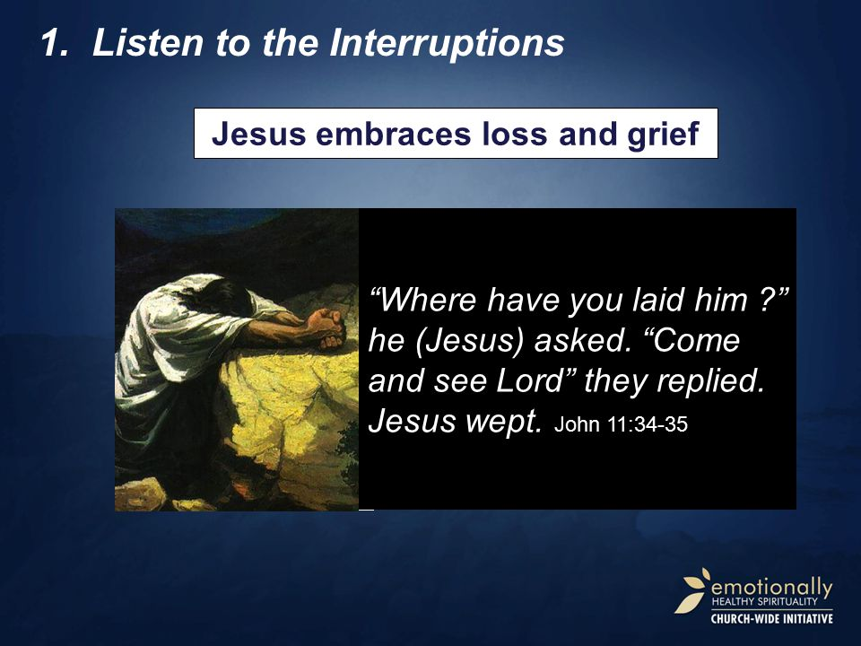 "1.Listen to the Interruptions Jesus embraces loss and grief Let's go and get Lazarus out the tomb. We'll show who's in charge! ""Where have you laid hi"