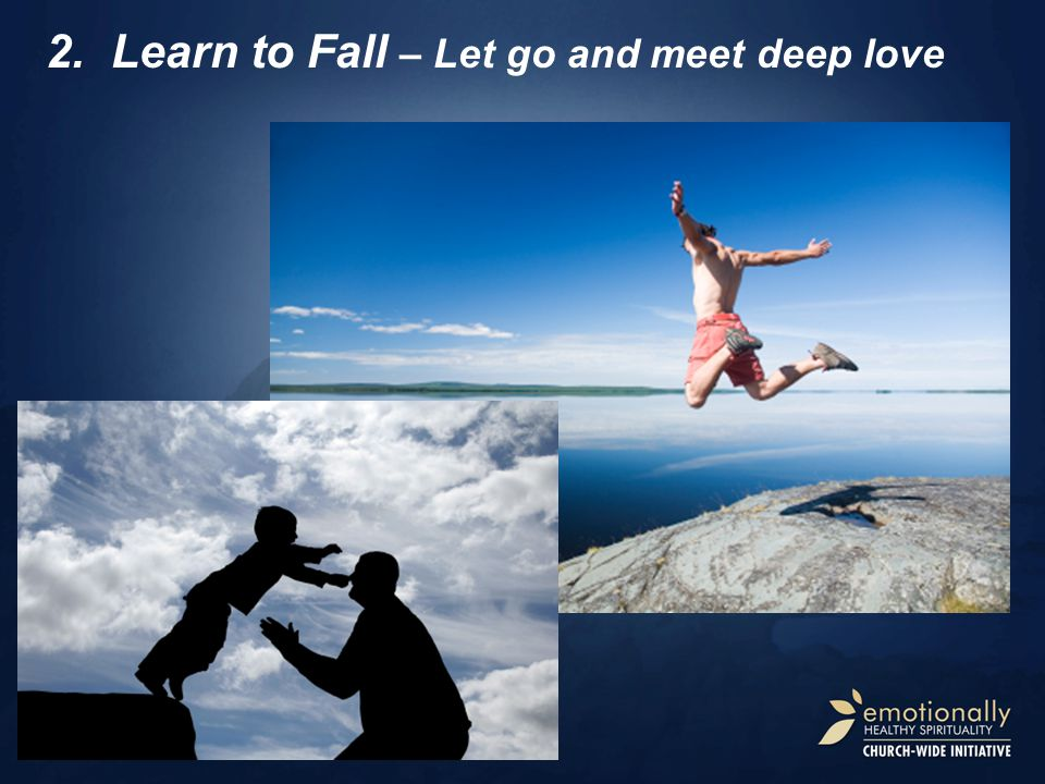 2.Learn to Fall – Let go and meet deep love