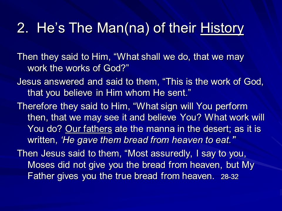 """2. He's The Man(na) of their History Then they said to Him, """"What shall we do, that we may work the works of God?"""" Jesus answered and said to them, """"T"""