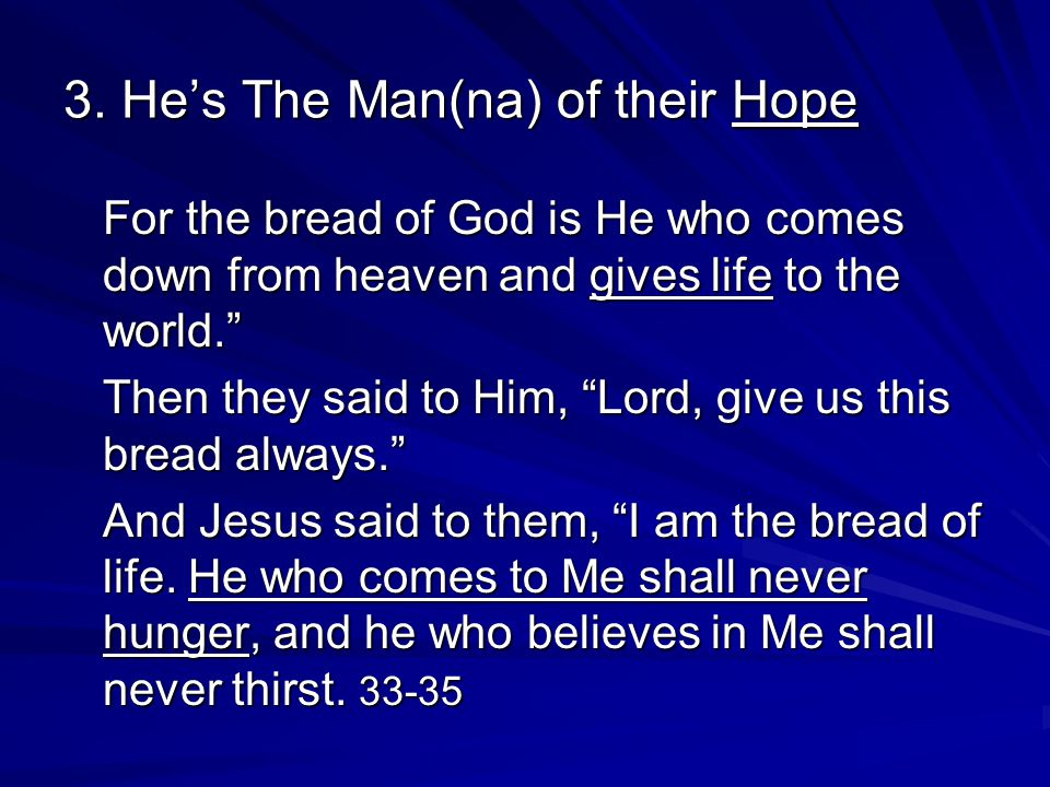 """3. He's The Man(na) of their Hope For the bread of God is He who comes down from heaven and gives life to the world."""" Then they said to Him, """"Lord, gi"""