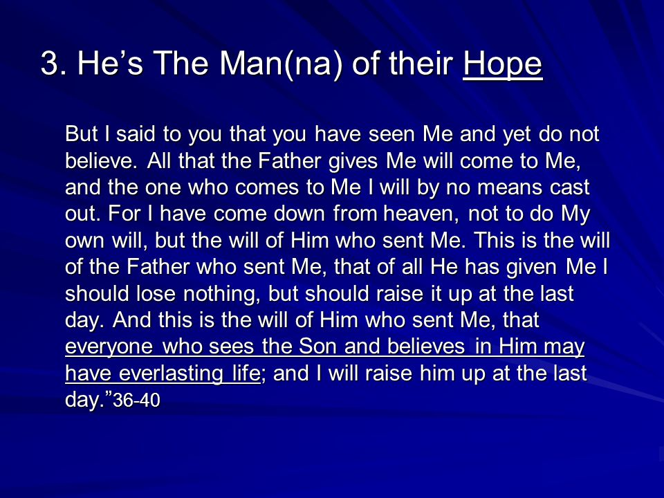 3. He's The Man(na) of their Hope But I said to you that you have seen Me and yet do not believe.