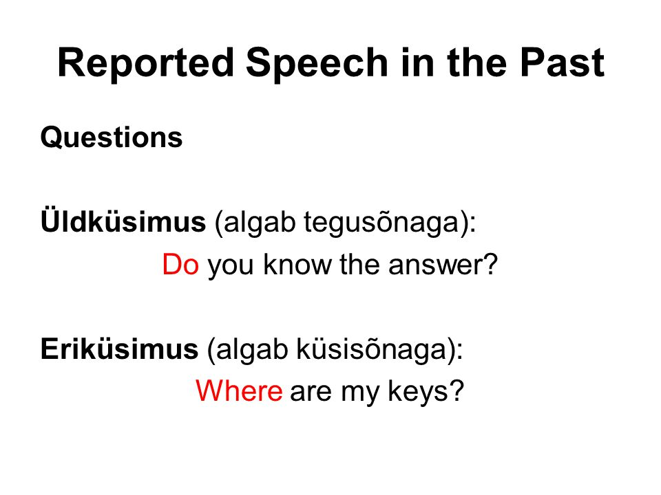 Reported Speech in the Past Questions Üldküsimus (algab tegusõnaga): Do you know the answer.