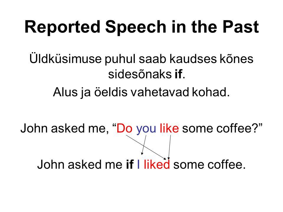 Reported Speech in the Past Üldküsimuse puhul saab kaudses kõnes sidesõnaks if.