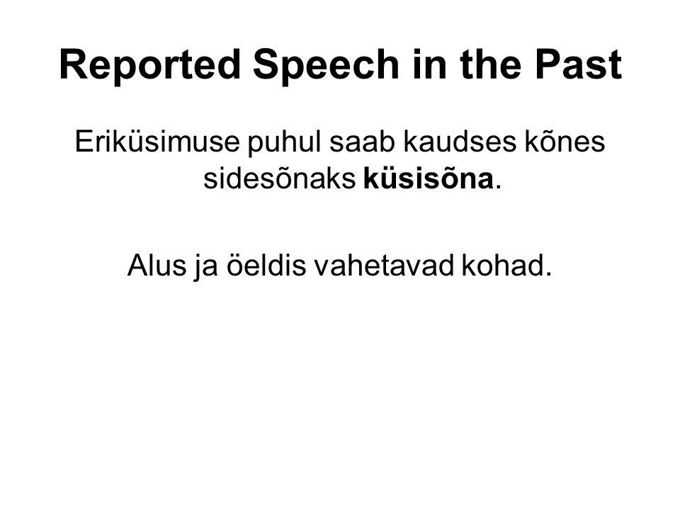 Reported Speech in the Past Eriküsimuse puhul saab kaudses kõnes sidesõnaks küsisõna.