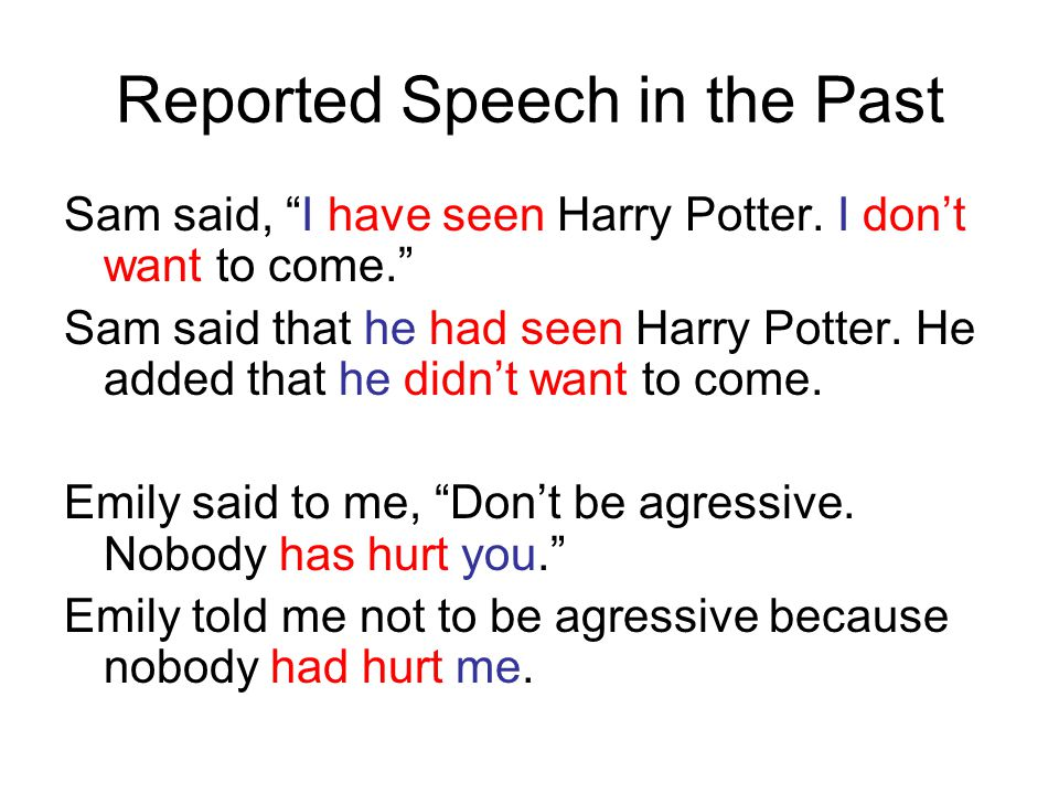 Reported Speech in the Past Sam said, I have seen Harry Potter.
