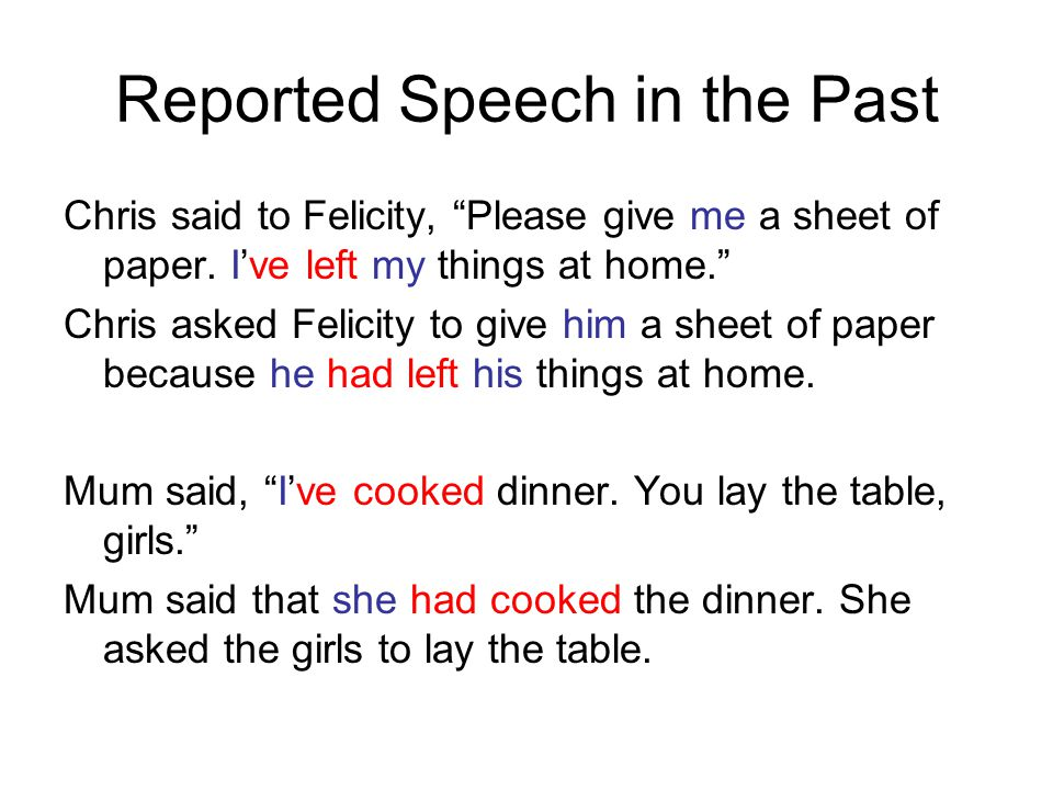 Reported Speech in the Past Chris said to Felicity, Please give me a sheet of paper.