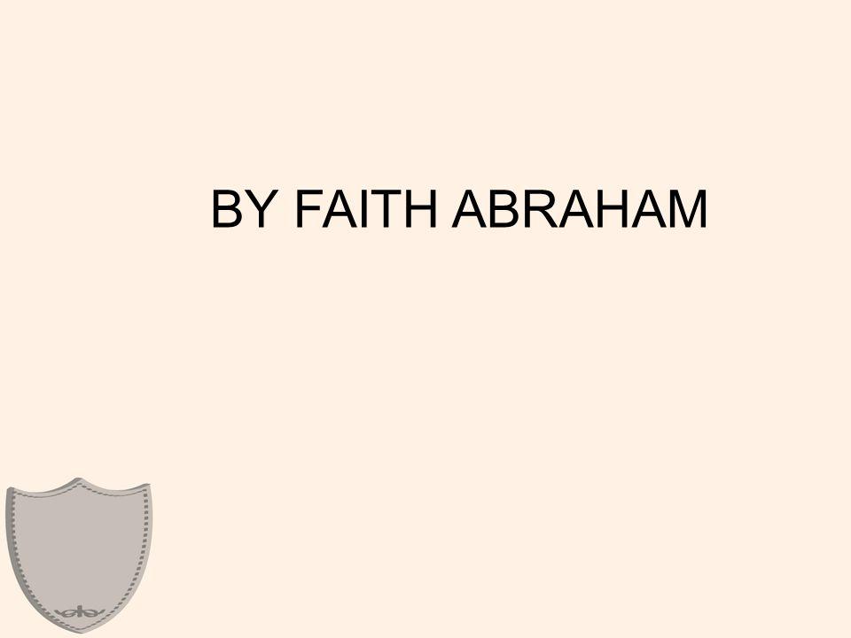 BY FAITH ABRAHAM