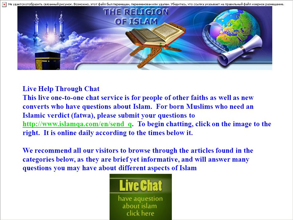 Live Help Through Chat This live one-to-one chat service is for people of other faiths as well as new converts who have questions about Islam.