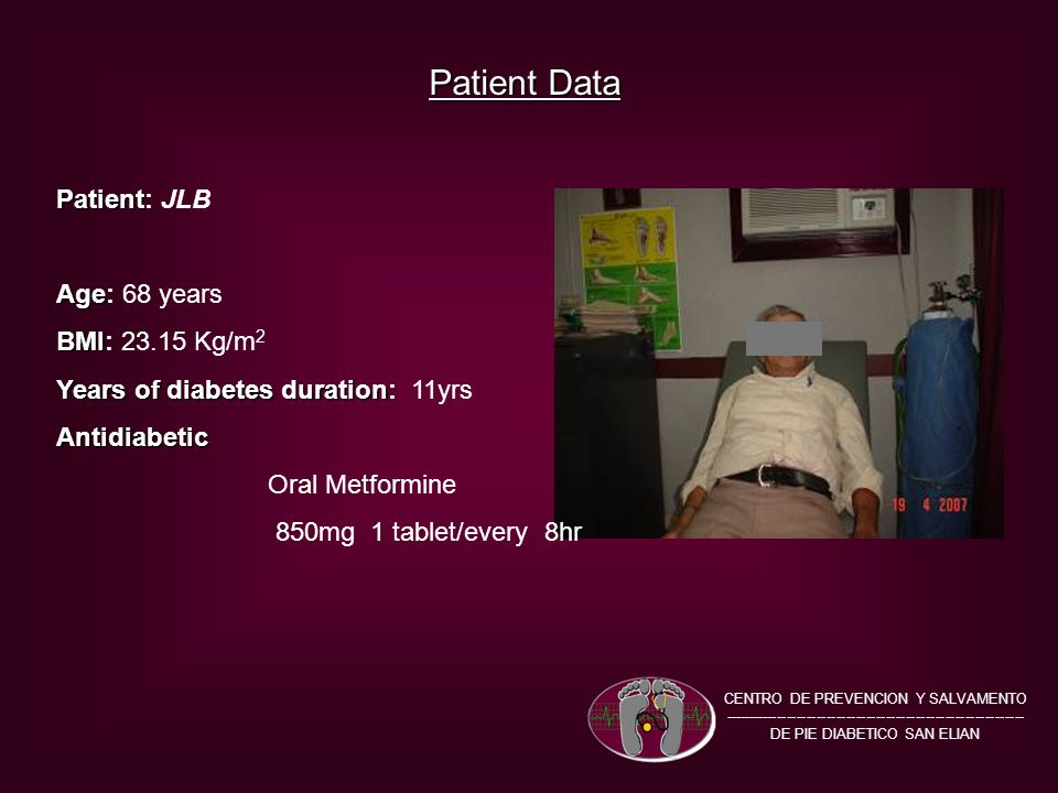 Patient Data Patient Patient: JLB Age Age: 68 years BMI BMI: 23.15 Kg/m 2 Years of diabetes duration Years of diabetes duration: 11yrsAntidiabetic Oral Metformine 850mg 1 tablet/every 8hr CENTRO DE PREVENCION Y SALVAMENTO ------------------------------------------------------------- DE PIE DIABETICO SAN ELIAN