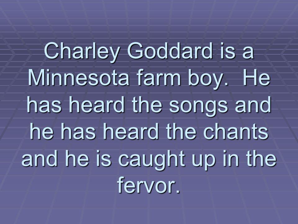 Charley Goddard is a Minnesota farm boy.