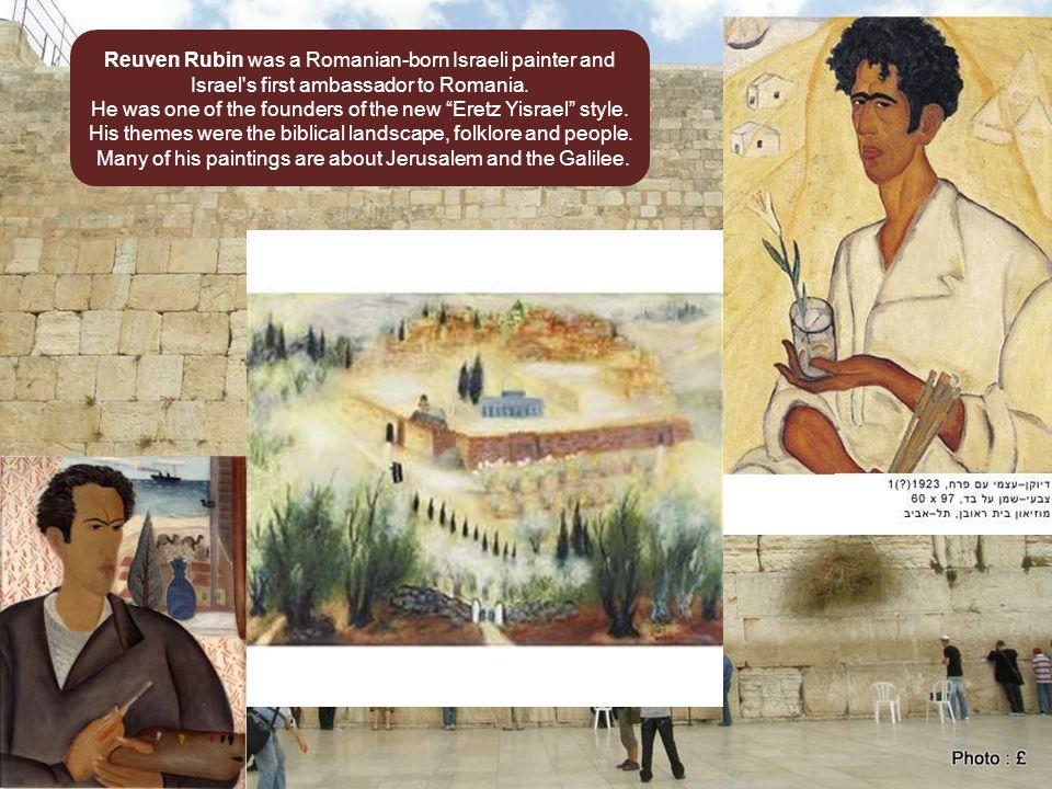 Reuven Rubin was a Romanian-born Israeli painter and Israel s first ambassador to Romania.