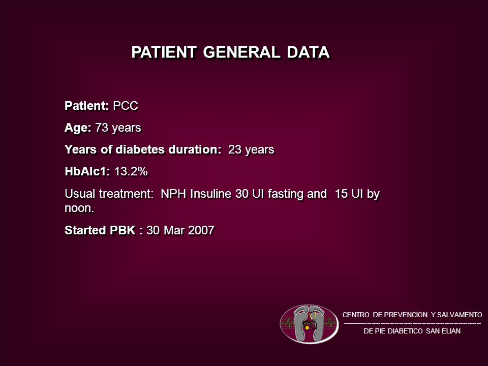 PATIENT GENERAL DATA Patient: PCC Age: 73 years Years of diabetes duration: 23 years HbAlc1: 13.2% Usual treatment: NPH Insuline 30 UI fasting and 15 UI by noon.