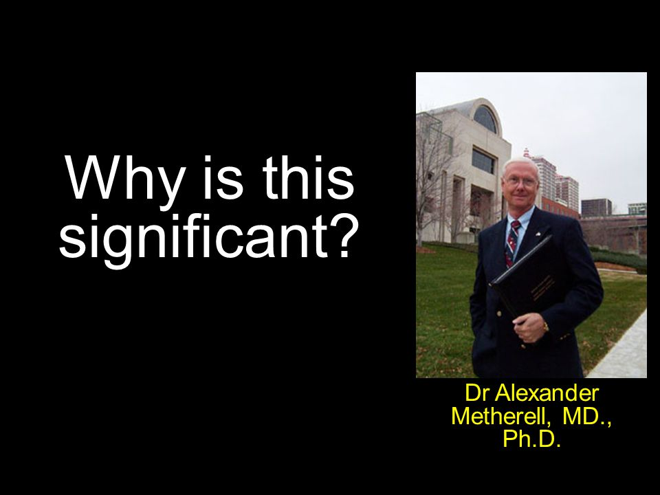 Why is this significant? Dr Alexander Metherell, MD., Ph.D.