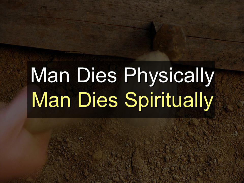 Man Dies Physically Man Dies Spiritually Man Dies Physically Man Dies Spiritually
