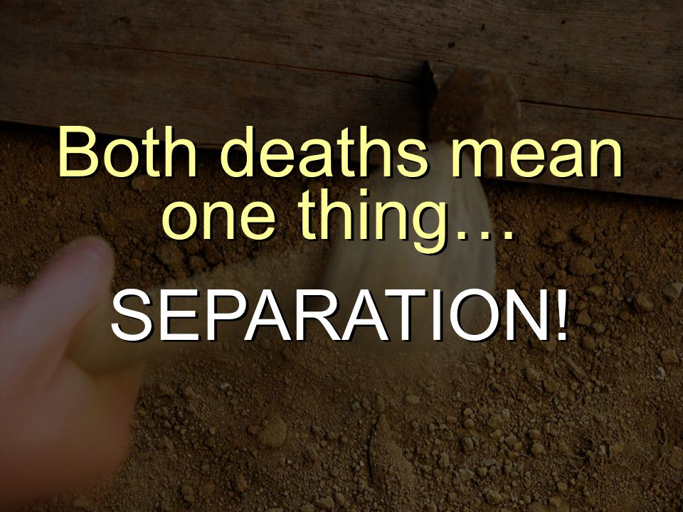 Both deaths mean one thing… SEPARATION! Both deaths mean one thing… SEPARATION!