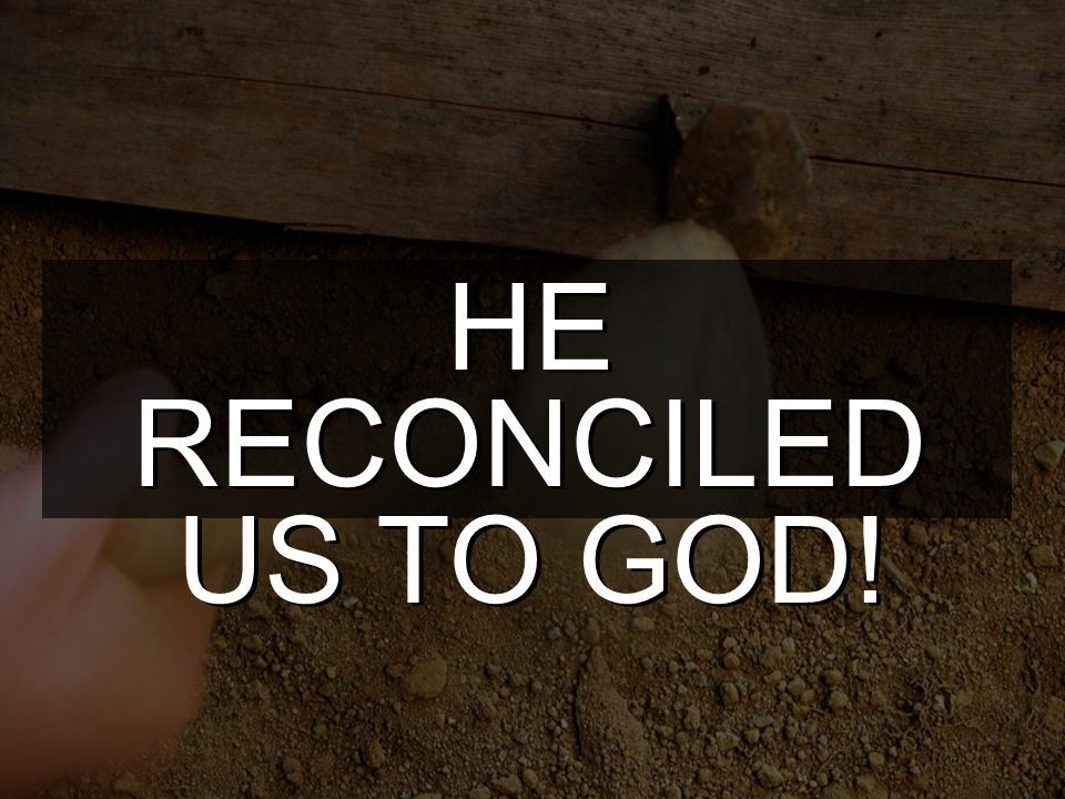 HE RECONCILED US TO GOD!