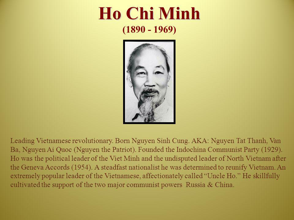 Vo Nguyen Giap (1911 - ) The most famous Vietnamese general.