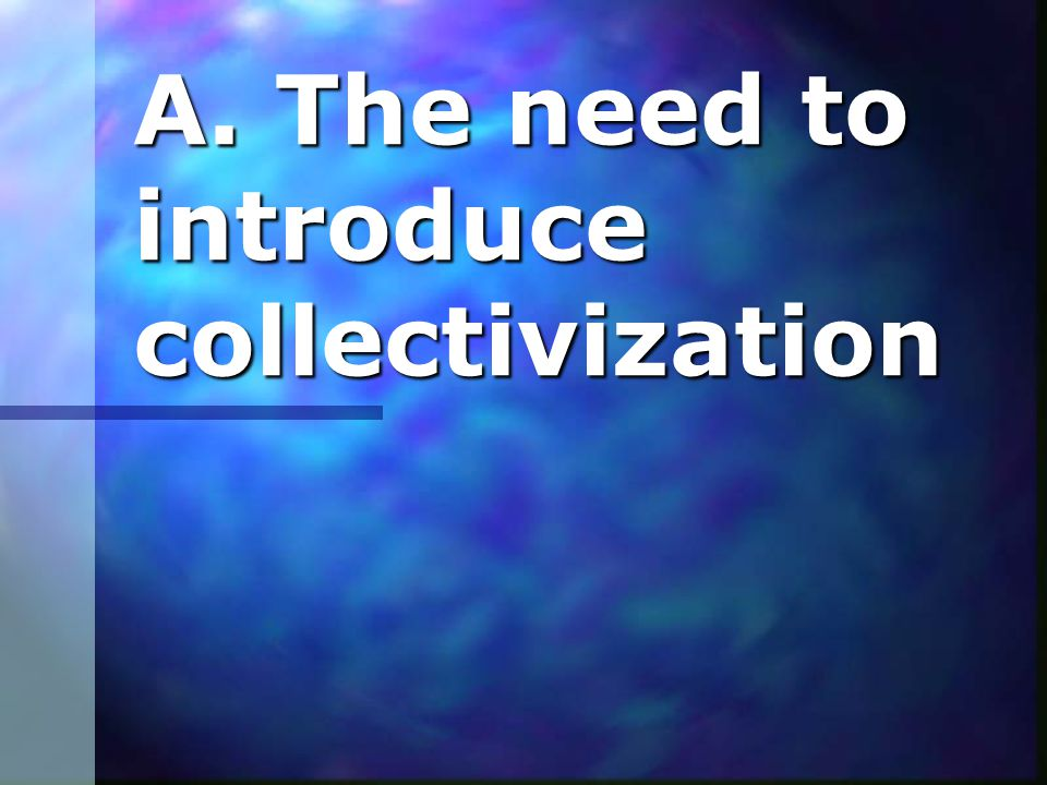 A. The need to introduce collectivization