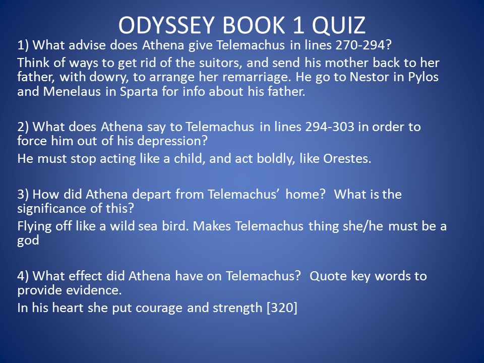 ODYSSEY BOOK 1 QUIZ 1) What advise does Athena give Telemachus in lines 270-294? Think of ways to get rid of the suitors, and send his mother back to