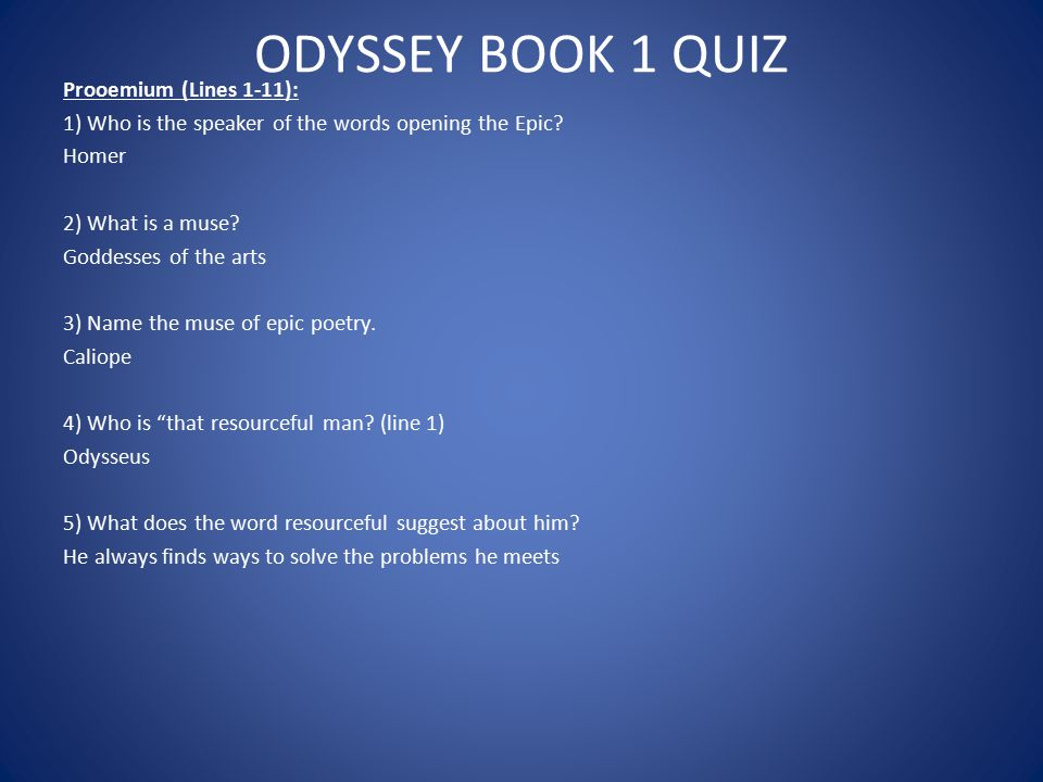 ODYSSEY BOOK 1 QUIZ Prooemium (Lines 1-11): 1) Who is the speaker of the words opening the Epic? Homer 2) What is a muse? Goddesses of the arts 3) Nam