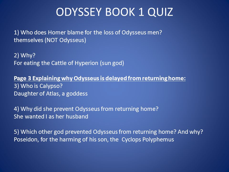 ODYSSEY BOOK 1 QUIZ 1) Who does Homer blame for the loss of Odysseus men? themselves (NOT Odysseus) 2) Why? For eating the Cattle of Hyperion (sun god