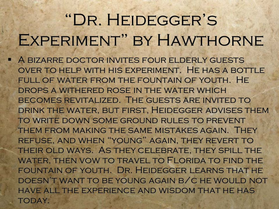 """Dr. Heidegger's Experiment"" by Hawthorne  A bizarre doctor invites four elderly guests over to help with his experiment. He has a bottle full of wat"