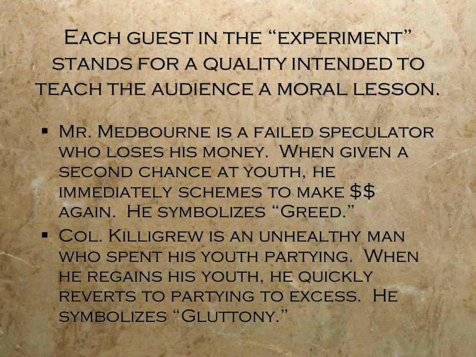 Each guest in the experiment stands for a quality intended to teach the audience a moral lesson.