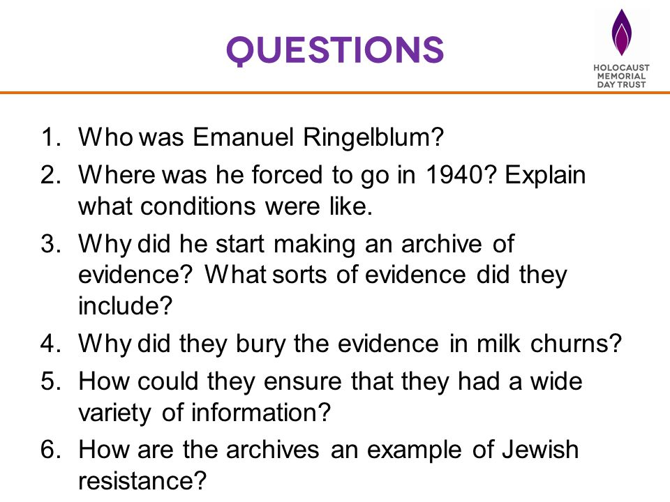 questions 1.Who was Emanuel Ringelblum? 2.Where was he forced to go in 1940? Explain what conditions were like. 3.Why did he start making an archive o