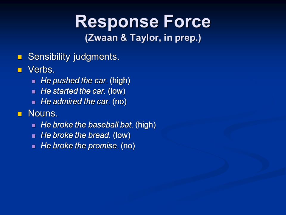 Response Force (Zwaan & Taylor, in prep.) Sensibility judgments.