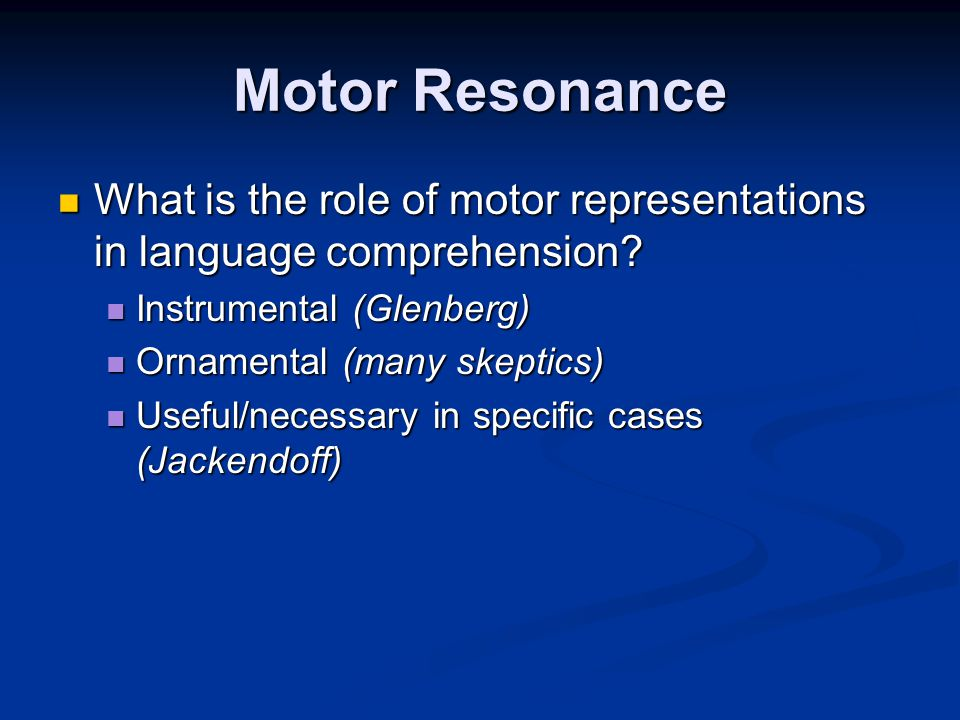 Motor Resonance What is the role of motor representations in language comprehension.