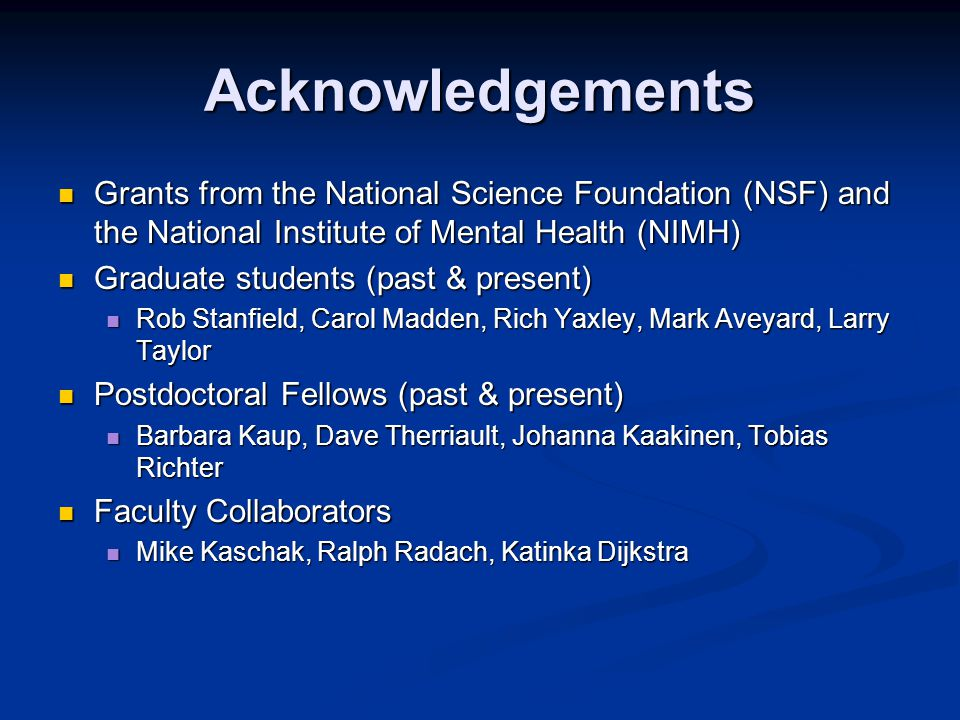 Acknowledgements Grants from the National Science Foundation (NSF) and the National Institute of Mental Health (NIMH) Grants from the National Science Foundation (NSF) and the National Institute of Mental Health (NIMH) Graduate students (past & present) Graduate students (past & present) Rob Stanfield, Carol Madden, Rich Yaxley, Mark Aveyard, Larry Taylor Rob Stanfield, Carol Madden, Rich Yaxley, Mark Aveyard, Larry Taylor Postdoctoral Fellows (past & present) Postdoctoral Fellows (past & present) Barbara Kaup, Dave Therriault, Johanna Kaakinen, Tobias Richter Barbara Kaup, Dave Therriault, Johanna Kaakinen, Tobias Richter Faculty Collaborators Faculty Collaborators Mike Kaschak, Ralph Radach, Katinka Dijkstra Mike Kaschak, Ralph Radach, Katinka Dijkstra