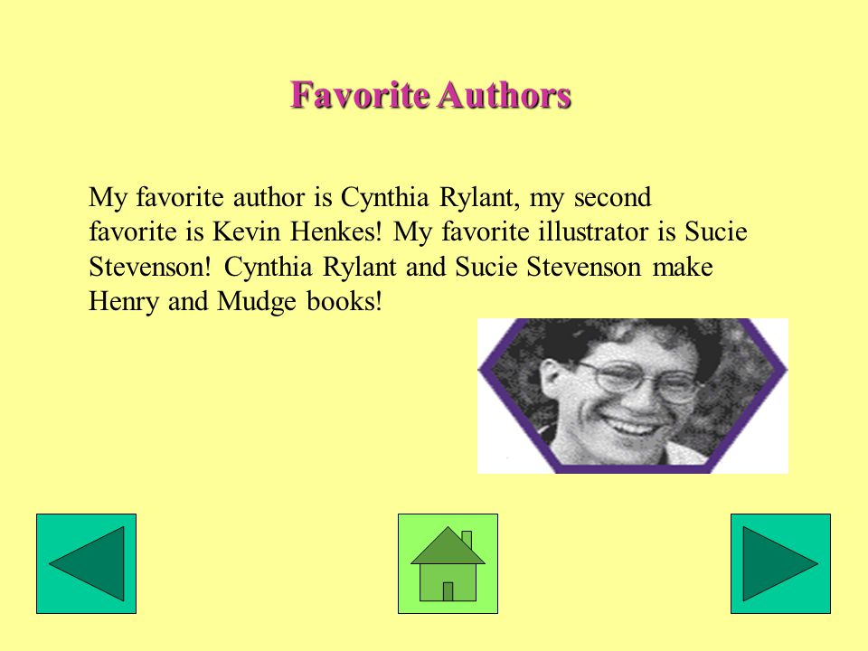 Favorite Authors My favorite author is Cynthia Rylant, my second favorite is Kevin Henkes.