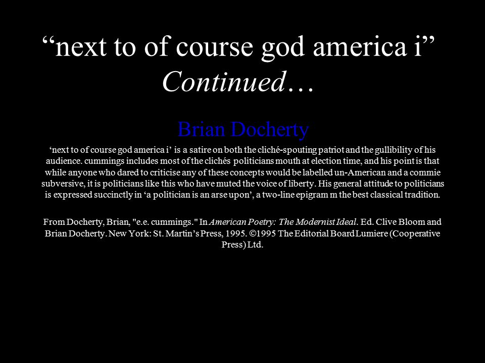 next to of course god america i Continued… Brian Docherty 'next to of course god america i' is a satire on both the cliché-spouting patriot and the gullibility of his audience.