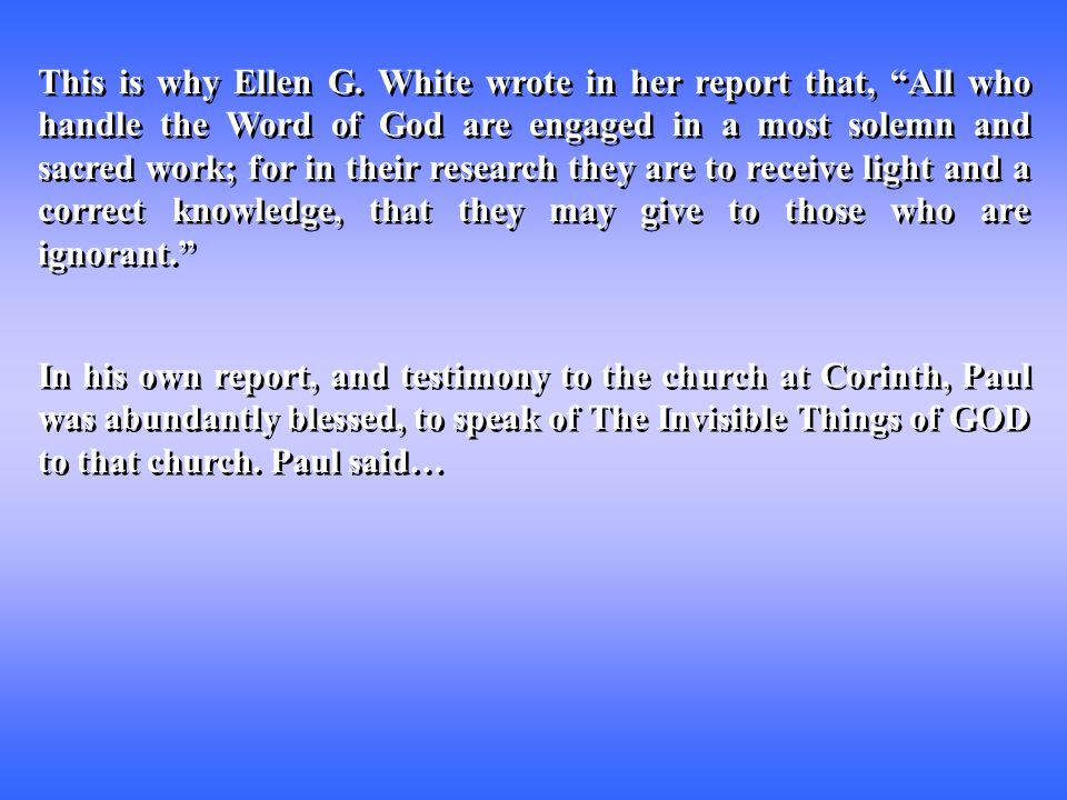 """This is why Ellen G. White wrote in her report that, """"All who handle the Word of God are engaged in a most solemn and sacred work; for in their resear"""