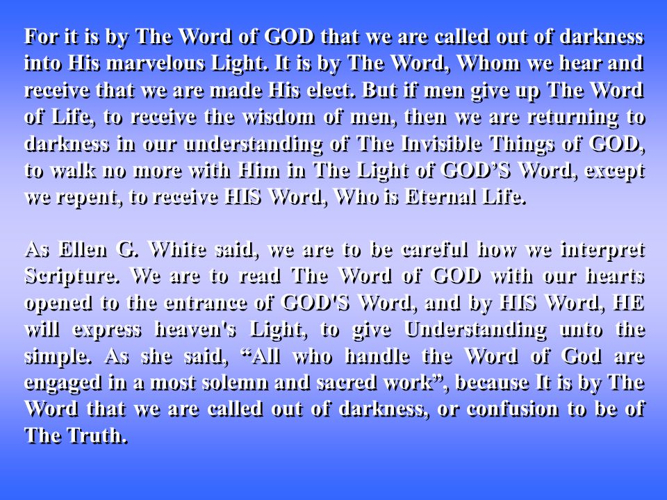 For it is by The Word of GOD that we are called out of darkness into His marvelous Light.