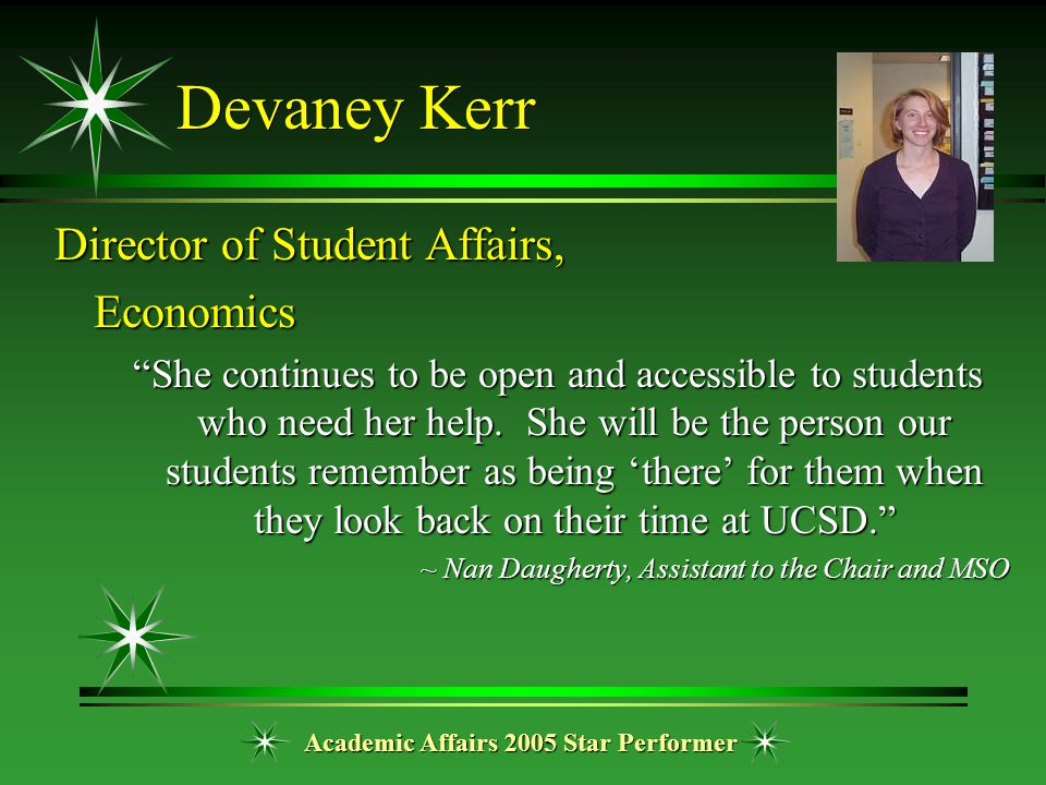 "Academic Affairs 2005 Star Performer Devaney Kerr Director of Student Affairs, Economics ""She continues to be open and accessible to students who need"