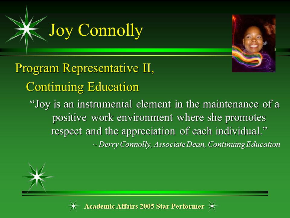 "Academic Affairs 2005 Star Performer Joy Connolly Program Representative II, Continuing Education ""Joy is an instrumental element in the maintenance o"