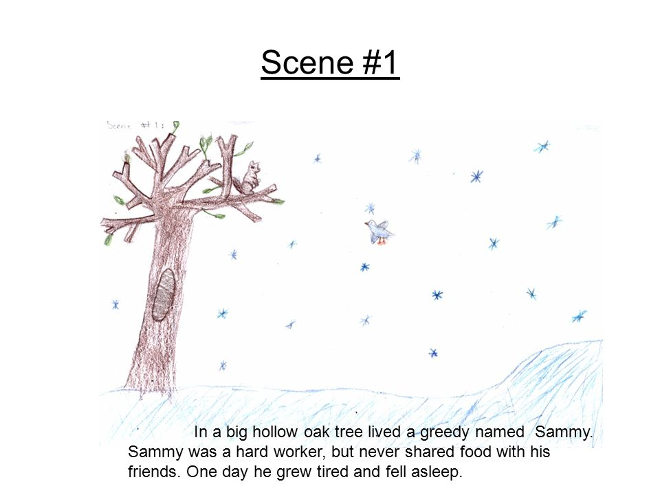 Scene #1 In a big hollow oak tree lived a greedy named Sammy.
