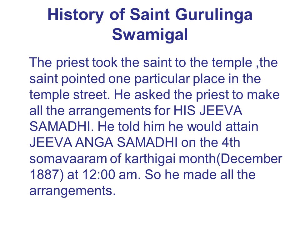 The priest took the saint to the temple,the saint pointed one particular place in the temple street. He asked the priest to make all the arrangements