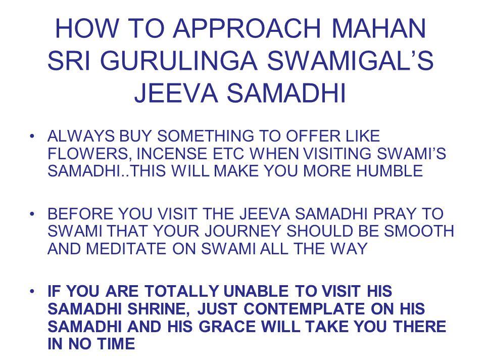 HOW TO APPROACH MAHAN SRI GURULINGA SWAMIGAL'S JEEVA SAMADHI ALWAYS BUY SOMETHING TO OFFER LIKE FLOWERS, INCENSE ETC WHEN VISITING SWAMI'S SAMADHI..TH