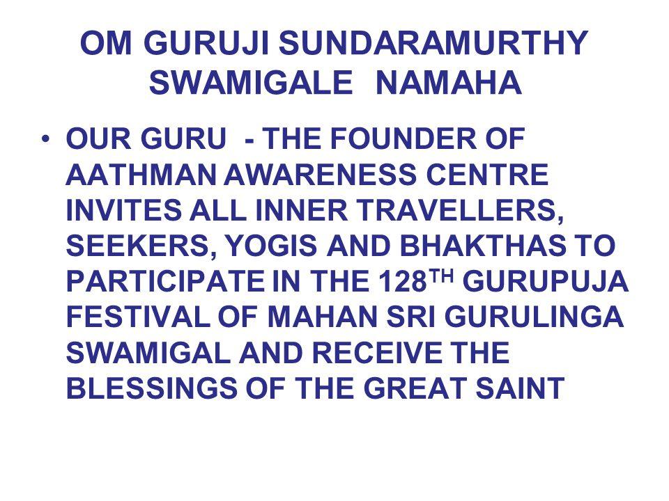 OM GURUJI SUNDARAMURTHY SWAMIGALE NAMAHA OUR GURU - THE FOUNDER OF AATHMAN AWARENESS CENTRE INVITES ALL INNER TRAVELLERS, SEEKERS, YOGIS AND BHAKTHAS