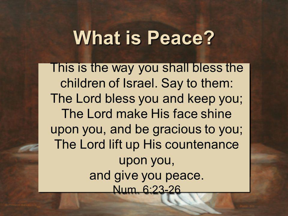 SHALOM = whole, complete What is Peace.
