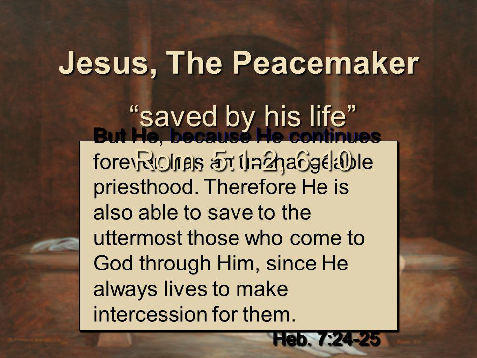 But He, because He continues forever, has an unchangeable priesthood. Therefore He is also able to save to the uttermost those who come to God through